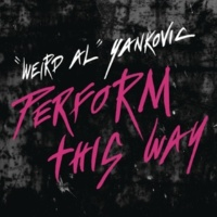 Weird Al Yankovic パフォーム・ディス・ウェイ