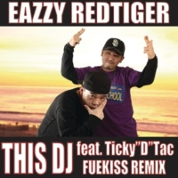 """EAZZY RED TIGER THIS DJ Feat. Ticky""""D""""Tac ~ FUEKISS REMIX"""