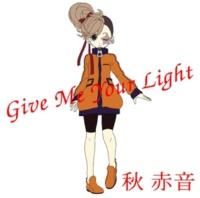 秋 赤音 Give Me Your Light