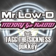 Mr.Low-D MERRY Go RoUND feat. TAGG THE SICKNESS ,pukkey