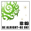 ID:69 BE ALRIGHT★BE OK!