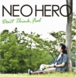 NEO HERO Don't Think, Feel