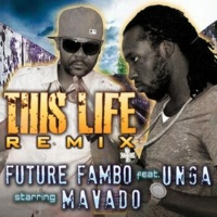 FUTURE FAMBO feat. MAVADO & UNGA THIS LIFE REMIX