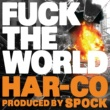 HAR-CO FUCK THE WORLD