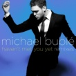 Michael Buble Haven't Met You Yet