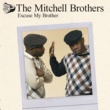 The Mitchell Brothers Excuse My Brother (Radio Edit - clean short)