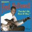 Mississippi Fred McDowell This Ain't No Rock N' Roll