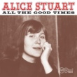 Alice Stuart All The Good Times