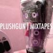 Plushgun Mixtapes
