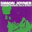 Simon Joyner Yesterday Tomorrow and in Between