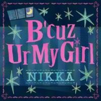 NIKKA B'cuz Ur My Girl