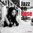 SHANTI Jazz en Rose