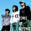 FENCE OF DEFENSE Singles + α