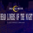 CRAZY JAZZ MASTERS HEAD LINERS OF THE NIGHT -LAST SWEET DREAM-