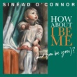 Sinead O'Connor How About I Be Me (And You Be You)?
