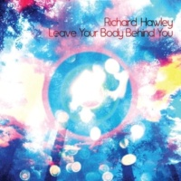 Richard Hawley Leave Your Body Behind You
