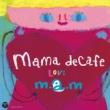 m.a.m ママ・デカフェ~LOVE~