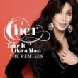 Cher Take It Like A Man Remixes