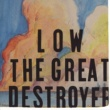 Low The Great Destroyer