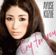 AYUSE KOZUE Cry for You / 君のせい~u knocked my heart~