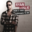Ryan Leslie How It Was Supposed To Be [Album Version]