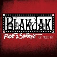 Blak Jak Ride & Swerve (feat.Project Pat) [Radio Edit]