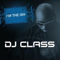 DJ Class I'm The Ish [Radio Edit]