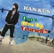 HAN-KUN(湘南乃風) Don't Give Up Yourself !!