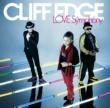 CLIFF EDGE LOVE Symphony(初回盤)