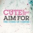 Cute Is What We Aim For The Curse Of Curves (Digital Download)