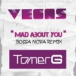 Vegas & Tomer G Mad About You [Bossa Nova Remix]