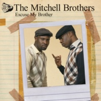 The Mitchell Brothers Excuse My Brother