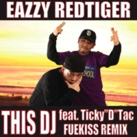 """EAZZY REDTIGER THIS DJ feat.Ticky""""D""""Tac -FUEKISS REMIX"""
