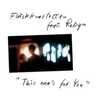 Flaskkvartetten This One's for You (feat.Robyn) [Radio Edit]