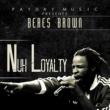 Beres Brown Nuh Loyalty