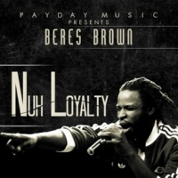 Beres Brown Nuh Loyalty