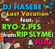 DJ HASEBE Last Vacation feat.RYO-Z.PES (from RIP SLYME) & JUJU