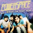Powerspace Right On,Right Now