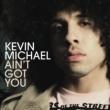 Kevin Michael Ain't Got You (Radio Edit)