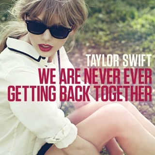 We Are Never Ever Getting Back Together / Taylor Swift