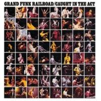 Grand Funk Railroad I'm Your Captain/Closer to Home (Live) [2003 - Remaster]