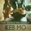 Keb Mo The Whole Enchilada