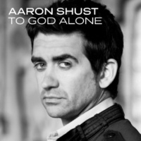 Aaron Shust To God Alone