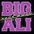 BIG ALI Neon Music (Radio Edit)