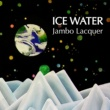 JAMBO LACQUER ICE WATER