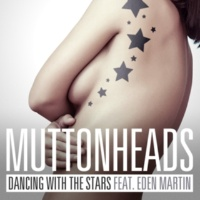 Muttonheads Dancing With The Stars (feat.Eden Martin) [Radio Edit]