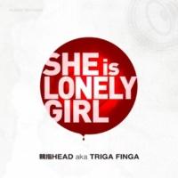 親指HEAD a.k.a TRIGA FINGER She is lonely girl
