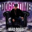 MAD DOGG DOGG TIME