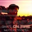 SHAPE On Fire feat. AYA a.k.a. PANDA,BULL