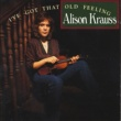 Alison Krauss I've Got That Old Feeling
